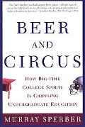 Beer and Circus How Big-Time College Sports Is Crippling Undergraduate Education