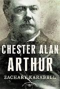 Chester Alan Arthur The American Presidents