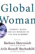 Global Woman Nannies, Maids, and Sex Workers in the New Economy