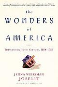 Wonders of America Reinventing Jewish Culture, 1880 to 1950