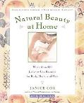 Natural Beauty at Home More Than 250 Easy-To-Use Recipes for Body, Bath, and Hair