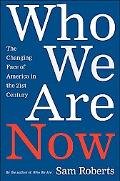 Who We Are Now The Changing Face of America in the Twenty-first Century