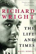 Richard Wright The Life and Times