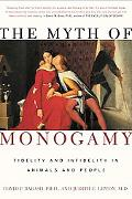 Myth of Monogamy Fidelity and Infidelity in Animals and People