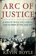 Arc of Justice A Saga of Race, Civil Rights, and Murder in the Jazz Age