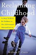 Reclaiming Childhood Letting Children Be Children in Our Achievement-Oriented Society