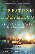 Firestorm at Peshtigo A Town, Its People, and the Deadliest Fire in American History