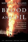 Blood and Oil The Dangers and Consequences of America's Growing Petroleum Dependency