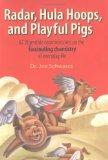 Radar, Hula Hoops, and Playful Pigs: 67 Digestible Commentaries on the Fascinating Chemistry...