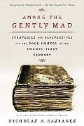 Among the Gently Mad Perspectives and Strategies for the Book Hunter in the Twenty-First Cen...