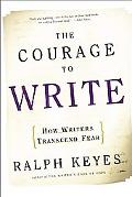 Courage to Write How Writers Transcend Fear