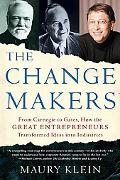 Change Makers From Carnegie to Gates, How the Great Entrepreneurs Transformed Ideas into Ind...