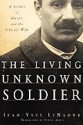 Living Unknown Soldier A Story of Grief and the Great War