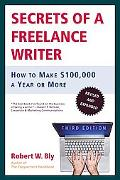 Secrets of a Freelance Writer How to Make $100,000 a Year or More