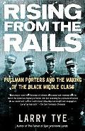 Rising From The Rails Pullman Porters And The Making Of The Black Middle Class