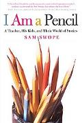 I Am A Pencil A Teacher, His Kids, And Their World Of Stories