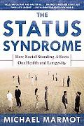 Status Syndrome How Social Standing Affects Our Health And Longevity