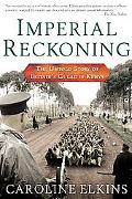 Imperial Reckoning The Untold Story of Britain's Gulag in Kenya