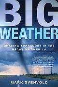 Big Weather Chasing Tornadoes in the Heart of America