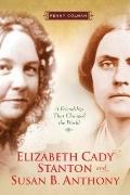 Elizabeth Cady Stanton and Susan B. Anthony : A Friendship That Changed History