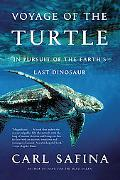 Voyage of the Turtle In Pursuit of the Earth's Last Dinosaur