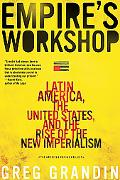Empire's Workshop Latin America, the United States, and the Rise of the New Imperialism