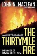 Thirtymile Fire A Chronicle of Bravery and Betrayal