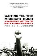 Waiting 'til the Midnight Hour A Narrative History of Black Power in America