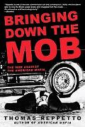 Bringing Down the Mob The War Against the American Mafia
