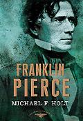 Franklin Pierce: The American Presidents Series: The 14th President, 1853-1857