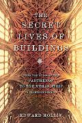 The Secret Lives of Buildings: From the Ruins of the Parthenon to the Vegas Strip in Thirtee...