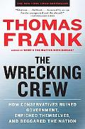 The Wrecking Crew: How Conservatives Ruined Government, Enriched Themselves, and Beggared th...