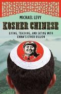 Kosher Chinese : Living, Teaching, and Eating with China's Other Billion