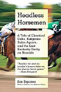 Headless Horsemen : A Tale of Chemical Colts, Subprime Sales Agents, and the Last Kentucky D...