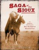 Saga of the Sioux: An Adaptation of Dee Brown's Bury My Heart at Wounded Knee