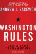 Washington Rules : America's Path to Permanent War