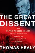 Great Dissent : How Oliver Wendell Holmes Changed His Mind--And Changed the History of Free ...