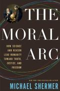 Moral Arc : How Science and Reason Lead Humanity Toward Truth, Justice, and Freedom