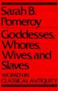 Goddesses,whores,wives,+slaves