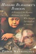 Madame Blavatsky's Baboon: A History of the Mystics, Mediums, and Misfits Who Brought Spirit...