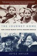 Journey Home How Jewish Women Shaped Modern America