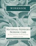 Workbook for Maternal Newborn Nursing Care: The Nurse, the Family, and the Community