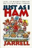 Just As I Ham: Over 100 Heavenly Recipes for Covered Dish Cooking