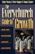 Everychurch Guide to Growth How Any Plateaued Church Can Grow