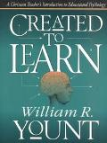 Created to Learn A Christian Teacher's Introduction to Educational Psychology