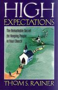 High Expectations The Remarkable Secret of Keeping People in Your Church