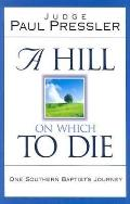 Hill on Which to Die One Southern Baptist's Journey