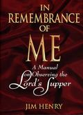 In Remembrance of Me A Manual on Observing the Lord's Supper