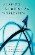 Shaping a Christian Worldview The Foundation of Christian Higher Education