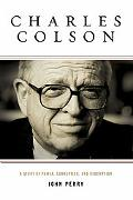 Charles Colson A Story of Power, Corruption, and Redemption